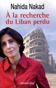 Nahida Nakad - A la recherche du Liban perdu.