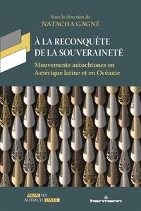 Natacha Gagné - A la reconquête de la souveraineté - Mouvements autochtones en Amérique latine et en Océanie.