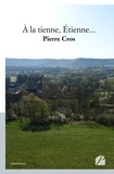 Pierre Cros - A la tienne, Etienne....