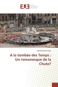 Isabelle-Rachel Casta - A la tombée des Temps : Un romanesque de la Chute?.