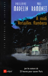 Yves Ramonet et Philippe Madelin - À midi Versailles flambera.