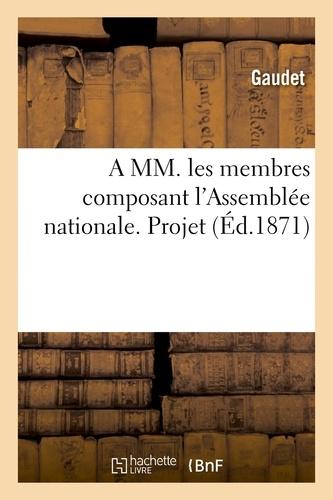 A MM. les membres composant l'Assemblée nationale. Projet, pour compenser la loi du 21 avril 1871