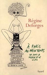 Régine Deforges - A Paris, au printemps, ça sent la merde et le lilas.