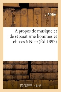 André - A propos de musique et de séparatisme : hommes et choses à Nice.