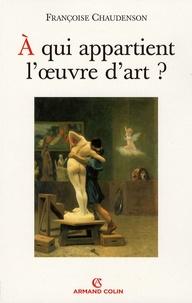 Françoise Chaudenson - A qui appartient l'oeuvre d'art ?.