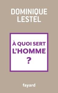 Dominique Lestel - A quoi sert l'homme ?.