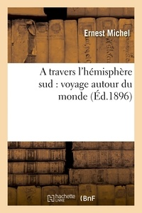 Ernest Michel - A travers l'hémisphère sud : voyage autour du monde.