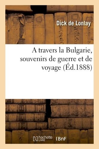 Hachette BNF - A travers la Bulgarie, souvenirs de guerre et de voyage.