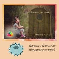 Catherine Pierce - A travers mes rêves.