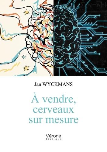 Jan Wyckmans - A vendre - Cerveaux sur mesure.