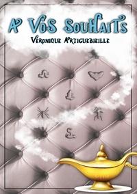Véronique Artiguebieille - À vos souhaits - Roman.