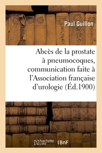 Paul Guillon - Abcès de la prostate à pneumocoques, communication faite à l'Association française d'urologie, Paris.