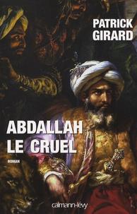 Patrick Girard - Abdallah le Cruel - (852-912).