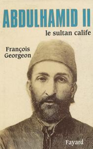 François Georgeon - Abdülhamid II - Le sultan calife (1876-1909).