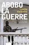 Leslie Varenne - Abobo-la-guerre - Côte d'Ivoire : terrain de jeu de la France et de l'ONU.