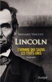 Bernard Vincent - Abraham Lincoln - L'homme qui sauva les Etats-Unis.