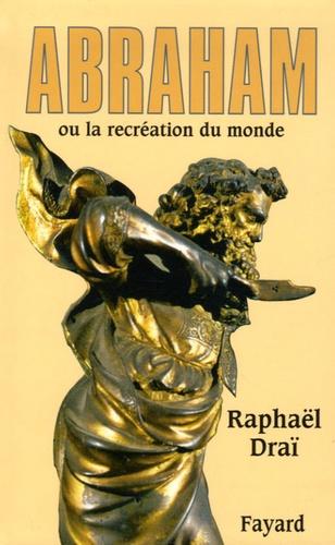 Raphaël Draï - Abraham ou la recréation du monde.