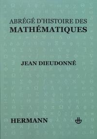 Jean Dieudonné - Abrégé d'histoire des mathématiques - 1700-1900.