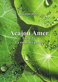 Joël Philippin - Acajou Amer - Livre 2 : La reine des perles.