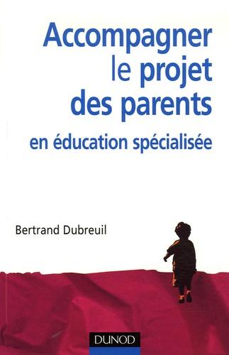 Bertrand Dubreuil - Accompagner le projet des parents en éducation spécialisée.
