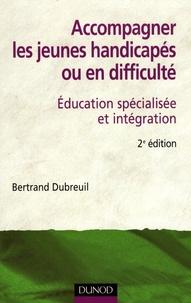 Bertrand Dubreuil - Accompagner les jeunes handicapés ou en difficulté - Education spécialisée et intégration.