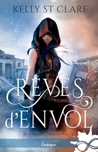 Kelly St Clare - Accords corrompus Tome 2 : Rêves d'envol.