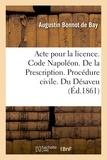 De bay augustin Bonnot - Acte pour la licence. Code Napoléon. De la Prescription. Procédure civile. Du Désaveu.