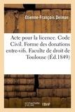 Etienne-françois Delmas - Acte pour la licence. Code Civil. Forme des donations entre-vifs. Droit commercial. Lettre de change.