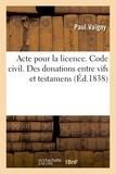 Paul Vaïgny - Acte pour la licence. Code civil. Des donations entre vifs et testamens. Code de procédure.