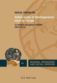 Pascal Chevalier - Action locale et développement rural en Europe - Le modèle européen LEADER 2007-2013.
