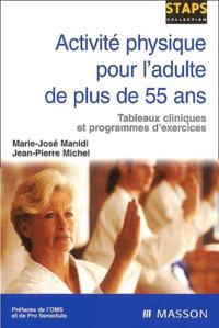 Marie-José Manidi et Jean-Pierre Michel - Activité physique pour l'adulte de plus de 55 ans - Tableaux cliniques et programmes d'exercices.