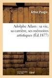 Arthur Pougin - Adolphe Adam : sa vie, sa carrière, ses mémoires artistiques.