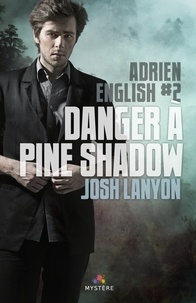 Josh Lanyon - Adrien English Tome 2 : Danger à Pine Shadow.