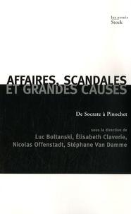 Nicolas Offenstadt et Luc Boltanski - Affaires, scandales et grandes causes - De Socrate à Pinochet.