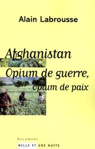 Alain Labrousse - Afghanistan - Opium de guerre, opium de paix.