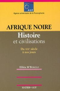 Elikia M'Bokolo - Afrique noire - Histoire et civilisation du XIXe siècle à nos jours.
