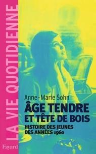 Anne-Marie Sohn - Age tendre et tête de bois - Histoire des jeunes des années 1960.