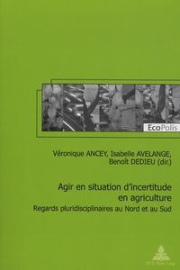 Véronique Ancey et Isabelle Avelange - Agir en situation d'incertitude en agriculture - Regards pluridisciplinaires au Nord et au Sud.