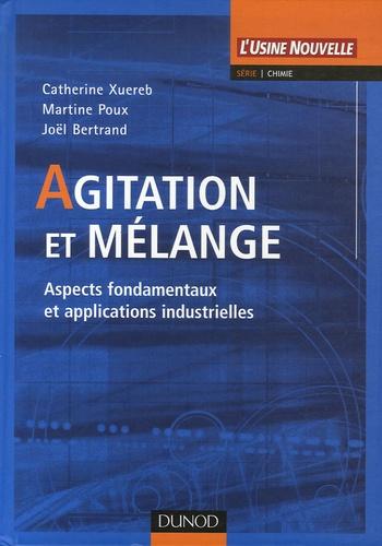 Catherine Xuereb et Martine Poux - Agitation et mélange - Aspects fondamentaux et applications industrielles.