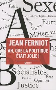 Jean Ferniot - Ah, que la politique était jolie !.