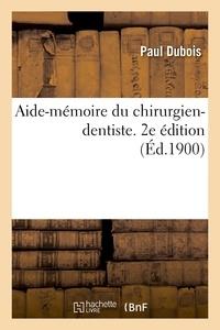 Paul Dubois - Aide-mémoire du chirurgien-dentiste. 2e édition.