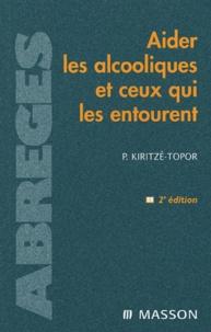 Paul Kiritzé-Topor - Aider les alcooliques et ceux qui les entourent.