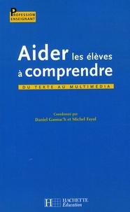 Daniel Gaonac'h et Michel Fayol - Aider les élèves à comprendre - Du texte au multimédia.