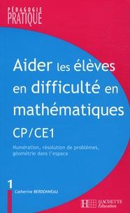 Catherine Berdonneau - Aider les élèves en difficulté en mathématiques CP/CE1 - Tome 1, Numération, résolution de problèmes, géométrie dans l'espace.