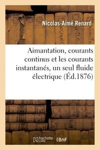 Renard - Aimantation, courants continus et les courants instantanés, un seul fluide électrique.