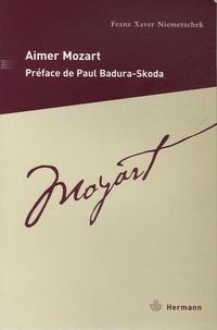 Franz-Xaver Niemetschek - Aimer Mozart - Description de la vie du maître de chapelle impérial et royal Wolfgang Amadeus Mozart.