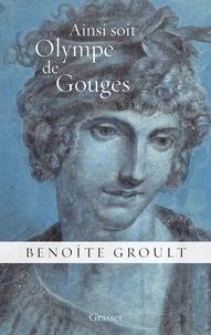 Benoîte Groult - Ainsi soit Olympe de Gouges - La Déclaration des droits de la femme et autres textes politiques.