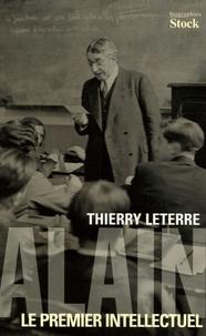 Thierry Leterre - Alain - Le premier intellectuel.