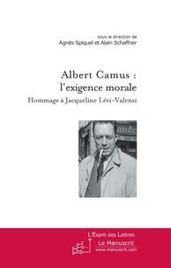 Agnès Spiquel et Alain Schaffner - Albert Camus : l'exigence morale - Hommage à Jacqueline Lévi-Valensi.