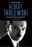 Marjorie Bernadac - Albert Tadlewski - Le fils spirituel d'Ignacy Jan Paderewski.